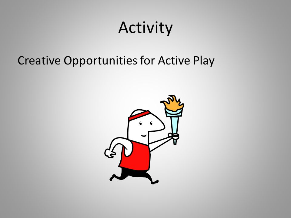 Activity Creative Opportunities for Active Play