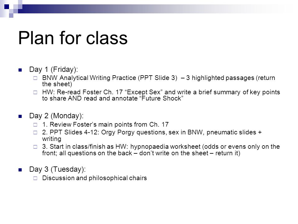 Plan for class Day 1 (Friday): BNW Analytical Writing Practice (PPT Slide 3) – 3 highlighted passages (return the sheet) HW: Re-read Foster Ch.