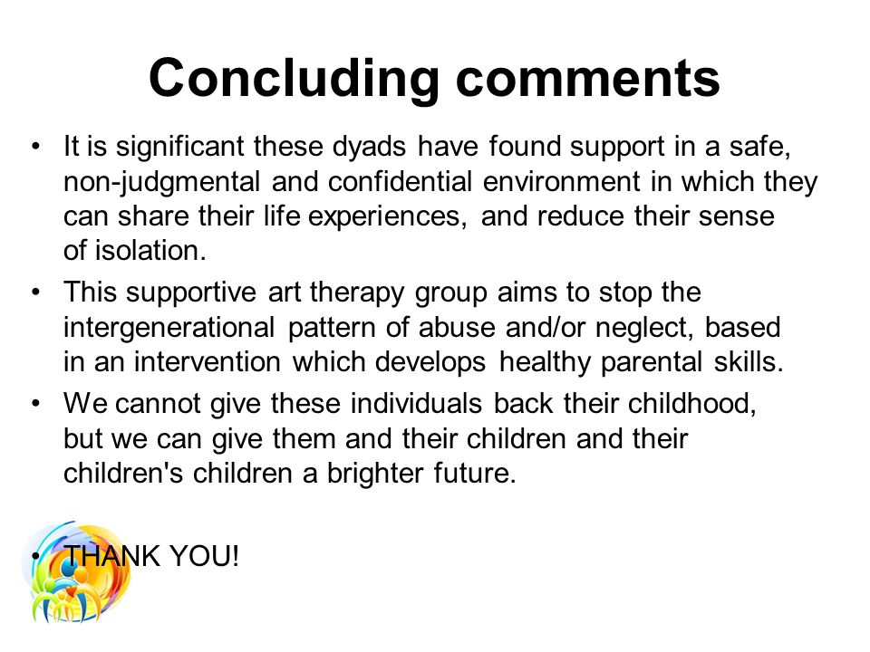 Concluding comments It is significant these dyads have found support in a safe, non-judgmental and confidential environment in which they can share their life experiences, and reduce their sense of isolation.