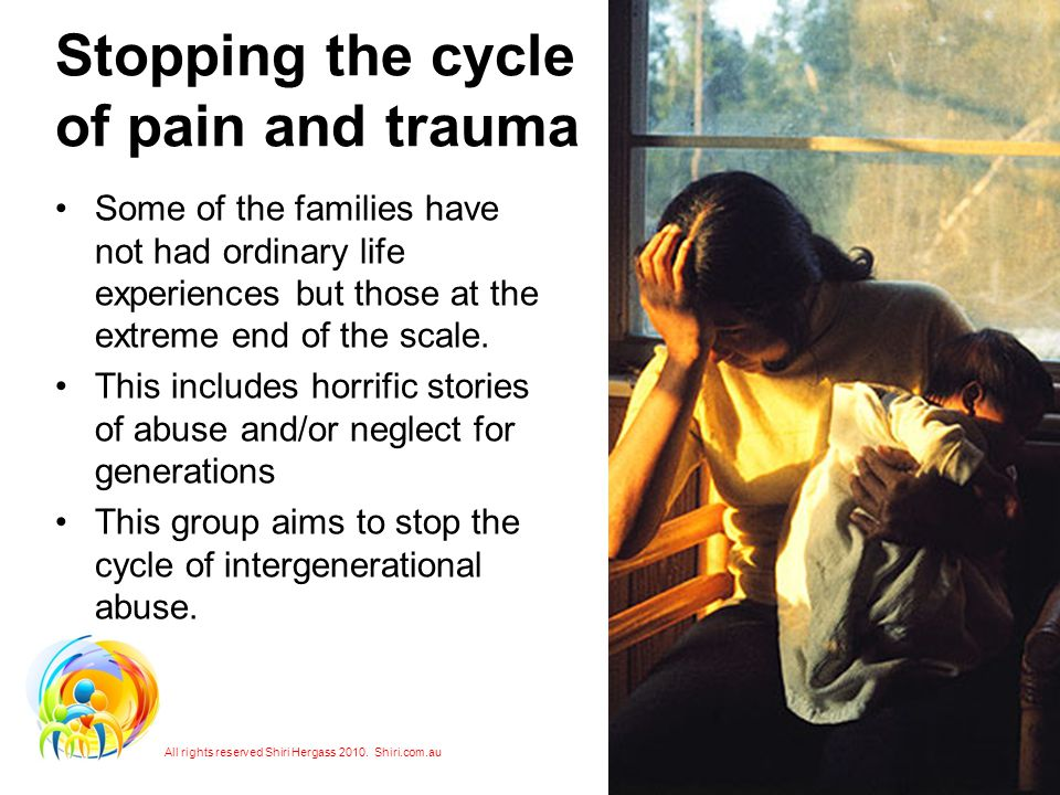 Stopping the cycle of pain and trauma Some of the families have not had ordinary life experiences but those at the extreme end of the scale.
