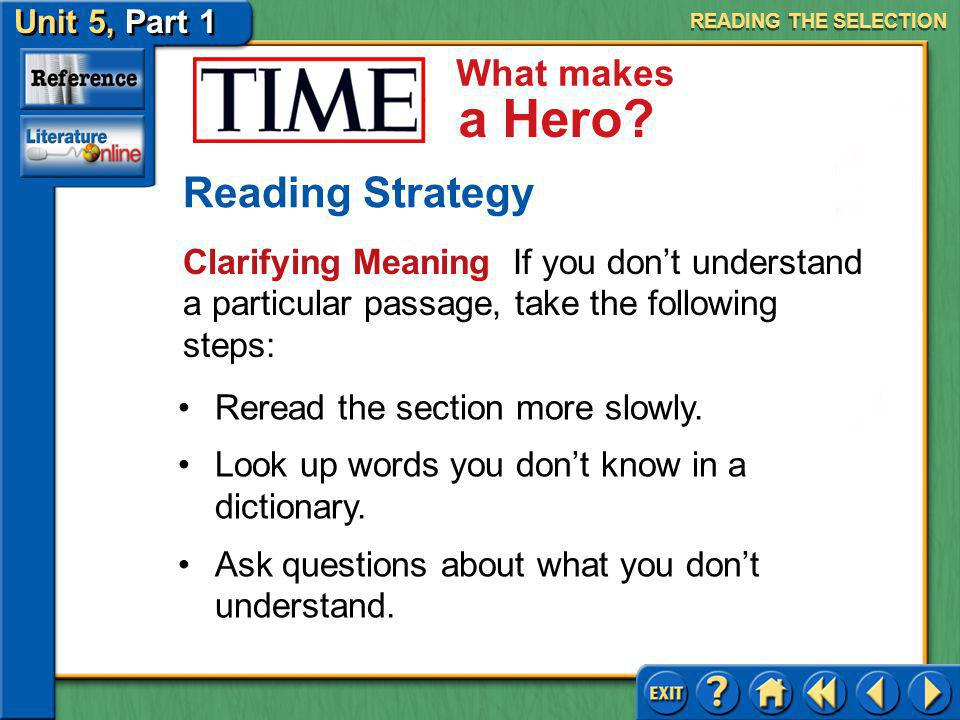 Unit 5, Part 1 TIME: What Makes a Hero What makes a Hero? Clarifying Meaning Clarifying meaning while you read is important because authors often buil