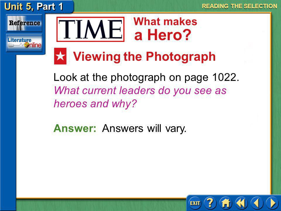 Unit 5, Part 1 TIME: What Makes a Hero What makes a Hero? Answer: Given that the author wrote the article after September 11, 2001, she may be explori