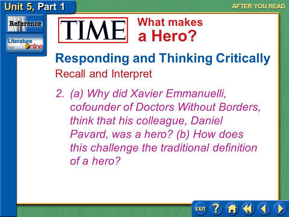 Unit 5, Part 1 TIME: What Makes a Hero What makes a Hero? AFTER YOU READ Answer: You should explain your opinions and ideas about heroism. Responding