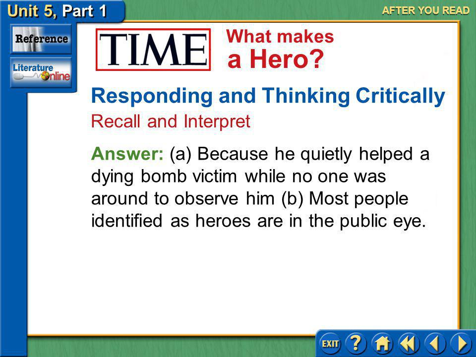 Unit 5, Part 1 TIME: What Makes a Hero What makes a Hero? AFTER YOU READ Responding and Thinking Critically Recall and Interpret 2.(a) Why did Xavier