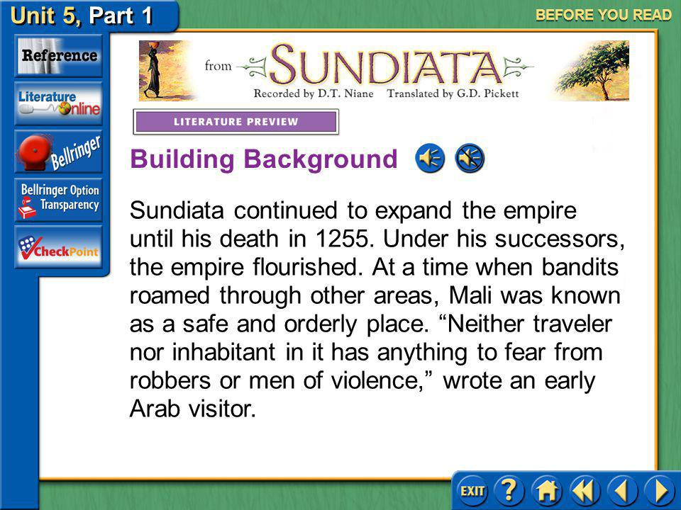 Unit 5, Part 1 Sundiata BEFORE YOU READ Sundiata came to power around 1235, when he freed Mali from the control of a neighboring kingdom. He built his