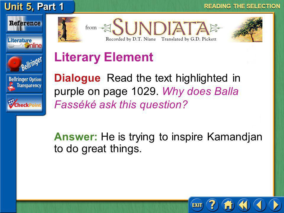 Unit 5, Part 1 Sundiata READING THE SELECTION Look at the image on page 1028. Do you think the statue displays courageous qualities? Why or why not? A