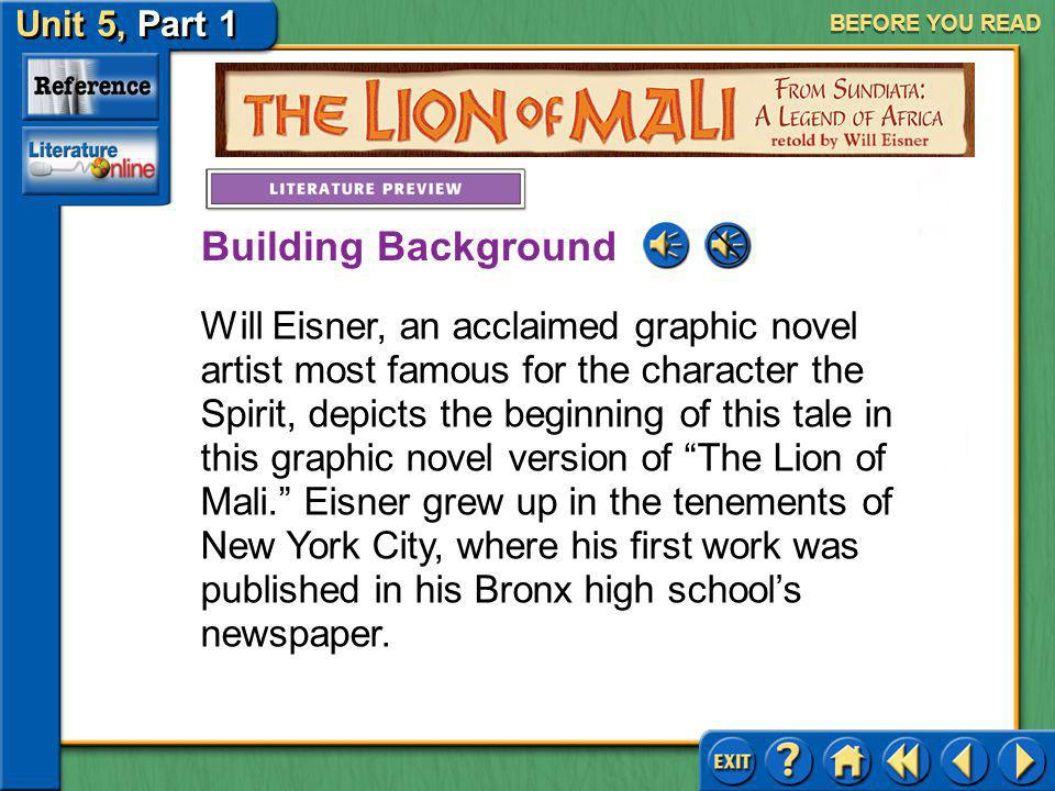 Unit 5, Part 1 Visual Perspective: The Lion Mali BEFORE YOU READ The tale of Sundiata is based on the real person Sundiata, a monarch who established