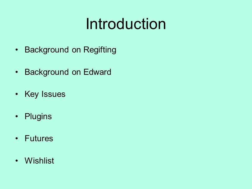 Introduction Background on Regifting Background on Edward Key Issues Plugins Futures Wishlist
