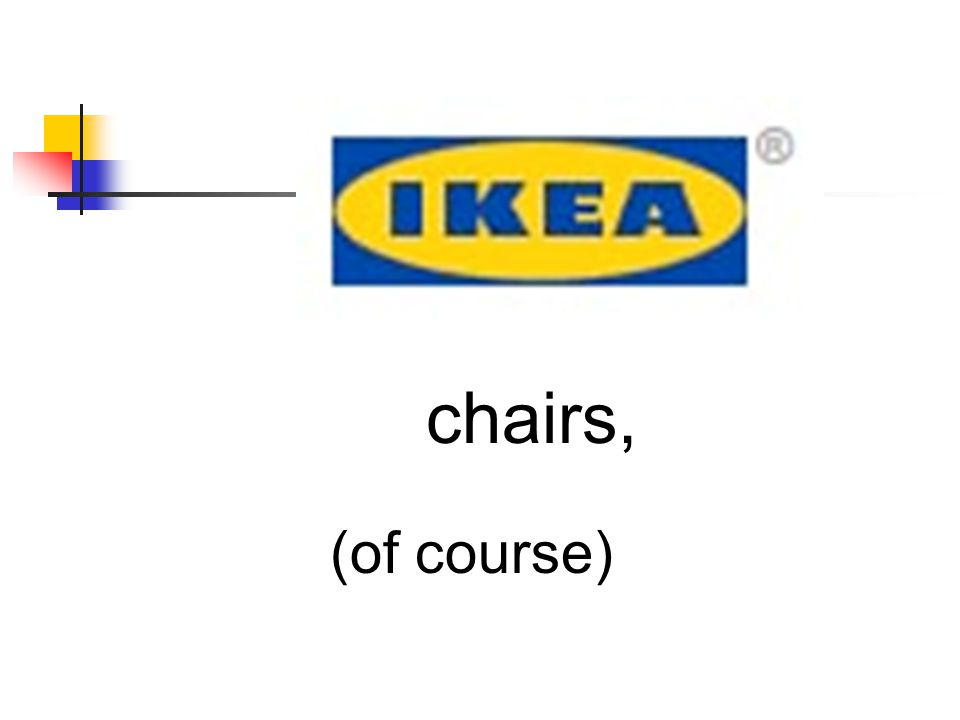 chairs, (of course)