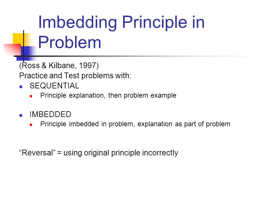 Imbedding Principle in Problem (Ross & Kilbane, 1997) Practice and Test problems with: SEQUENTIAL Principle explanation, then problem example IMBEDDED