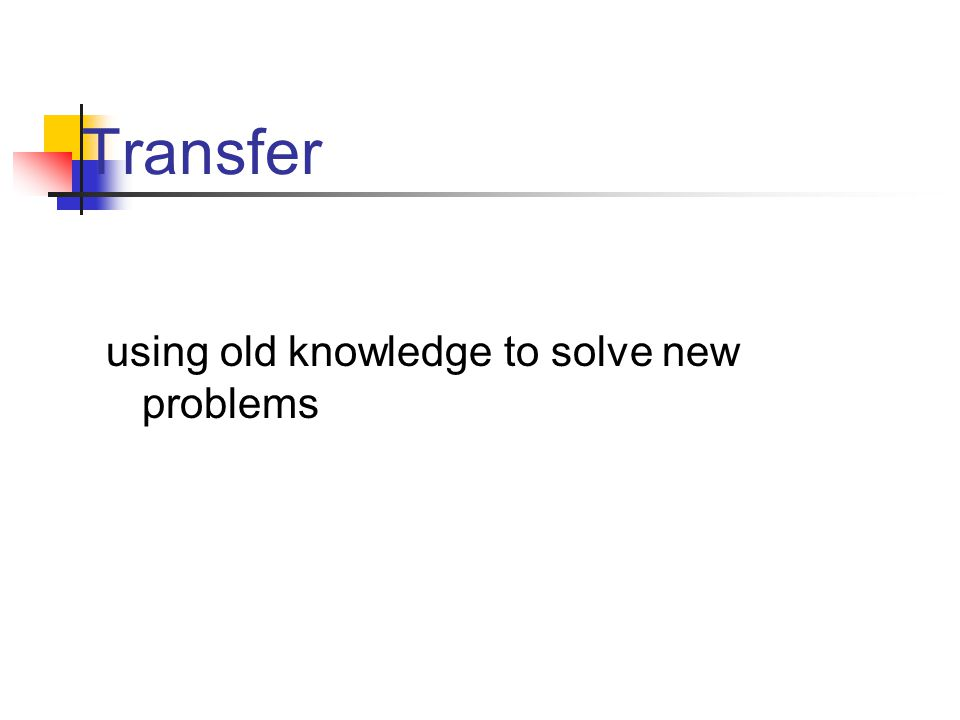 Transfer using old knowledge to solve new problems