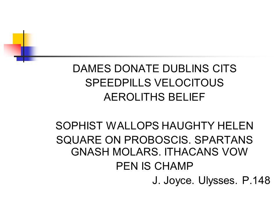 DAMES DONATE DUBLINS CITS SPEEDPILLS VELOCITOUS AEROLITHS BELIEF SOPHIST WALLOPS HAUGHTY HELEN SQUARE ON PROBOSCIS. SPARTANS GNASH MOLARS. ITHACANS VO