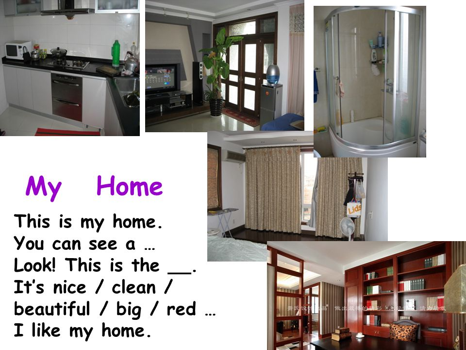 This is my home. You can see a … I like my home. Welcome!