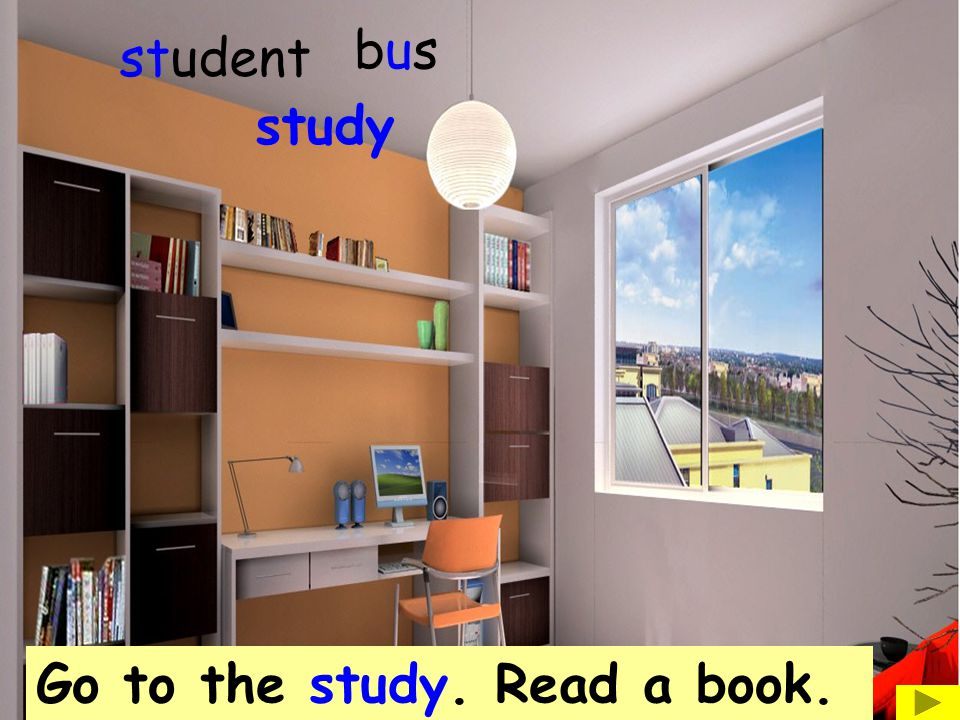 Go to the study. Read a book. study busbus student
