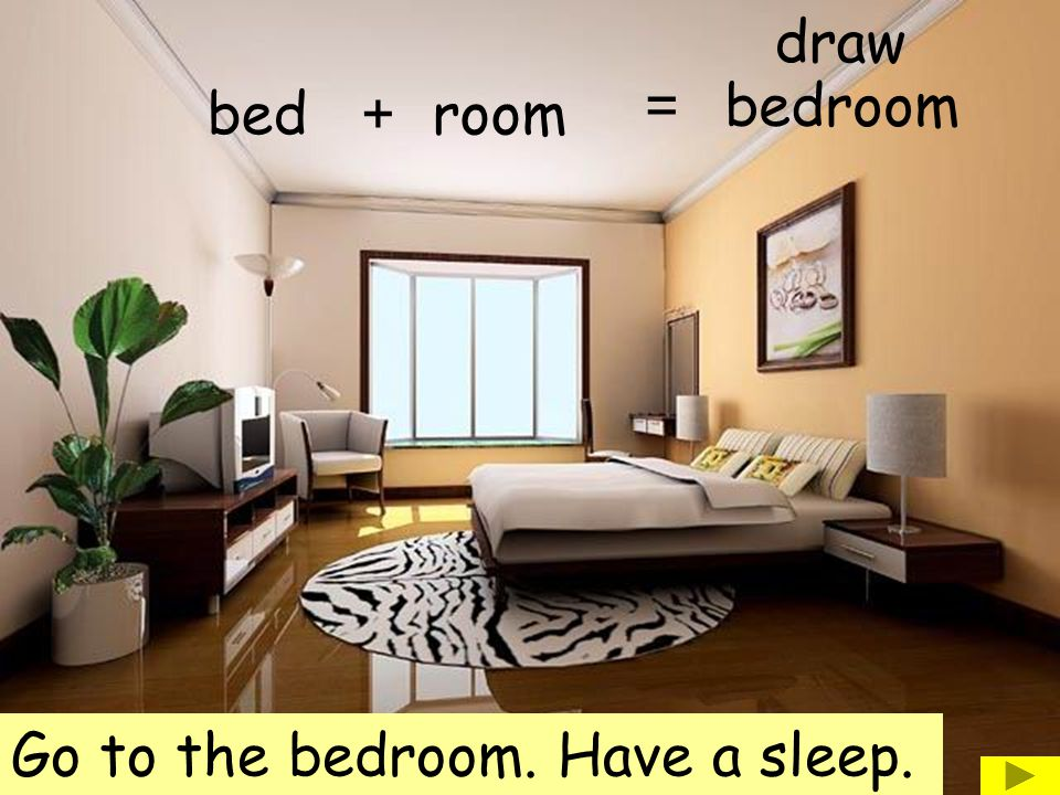 bed room bedroom draw Go to the bedroom. Have a sleep.