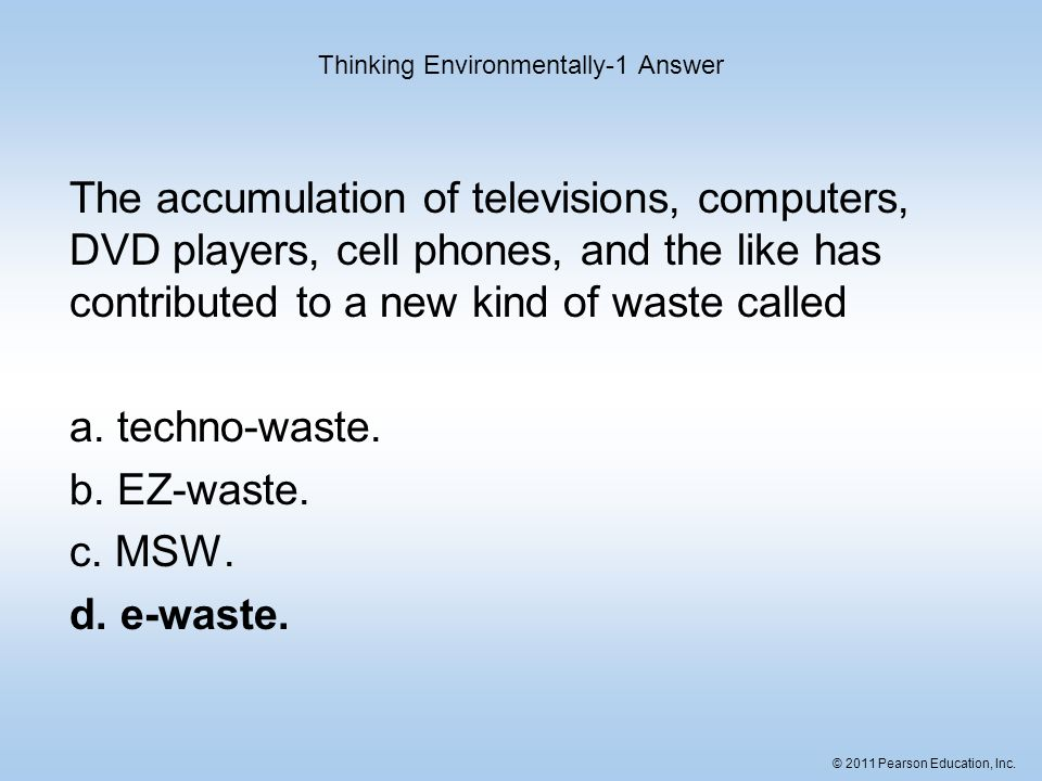 © 2011 Pearson Education, Inc. The accumulation of televisions, computers, DVD players, cell phones, and the like has contributed to a new kind of was