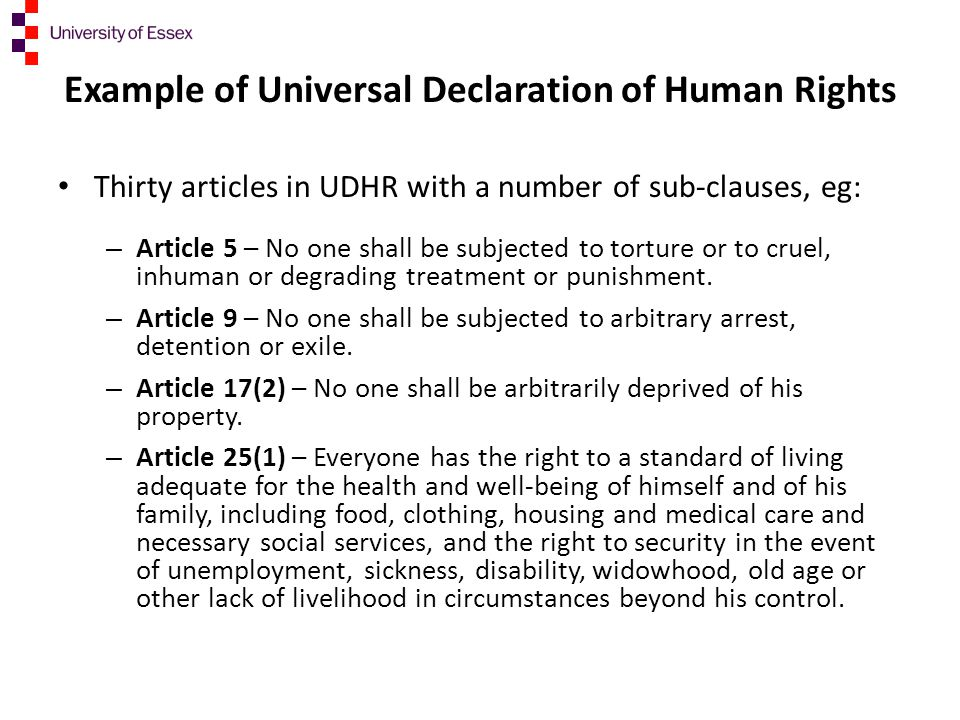 Example of Universal Declaration of Human Rights Thirty articles in UDHR with a number of sub-clauses, eg: – Article 5 – No one shall be subjected to