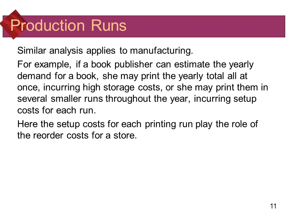 11 Production Runs Similar analysis applies to manufacturing.
