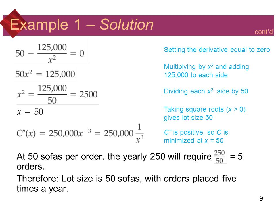 9 Example 1 – Solution At 50 sofas per order, the yearly 250 will require = 5 orders.