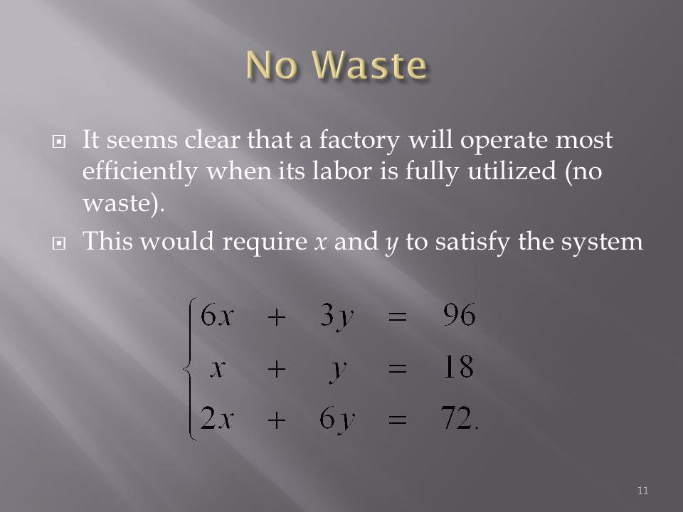 It seems clear that a factory will operate most efficiently when its labor is fully utilized (no waste).