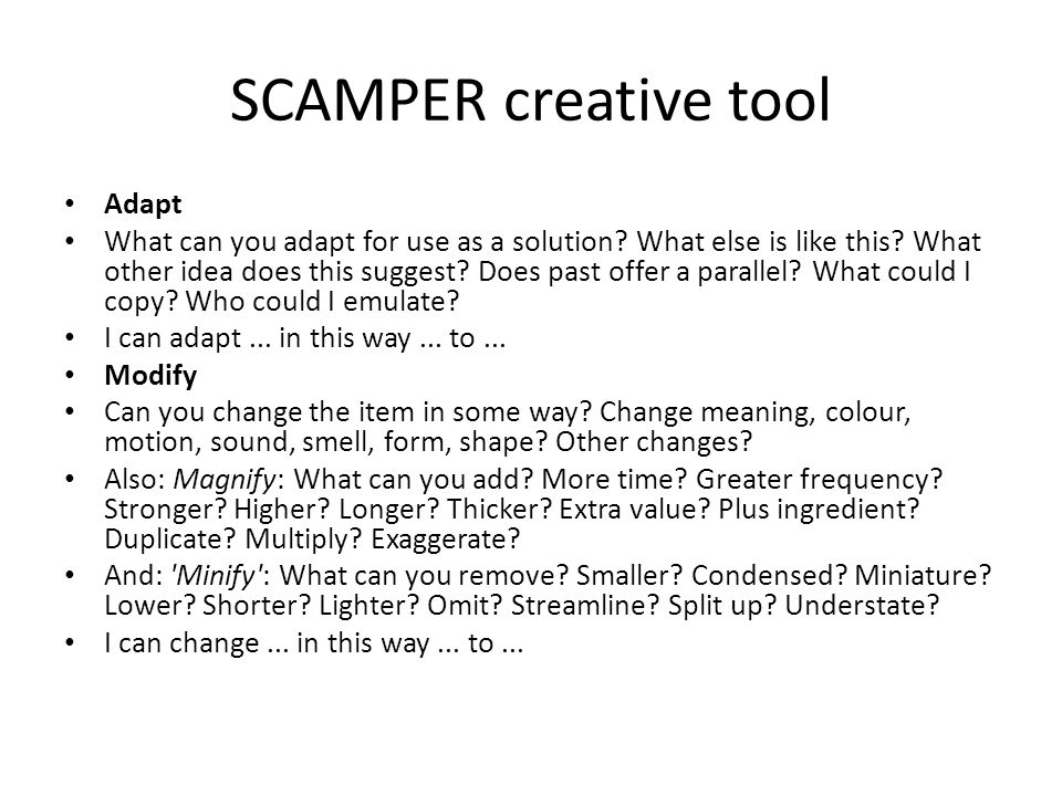 SCAMPER creative tool Put to other uses How can you put the thing to different or other uses.