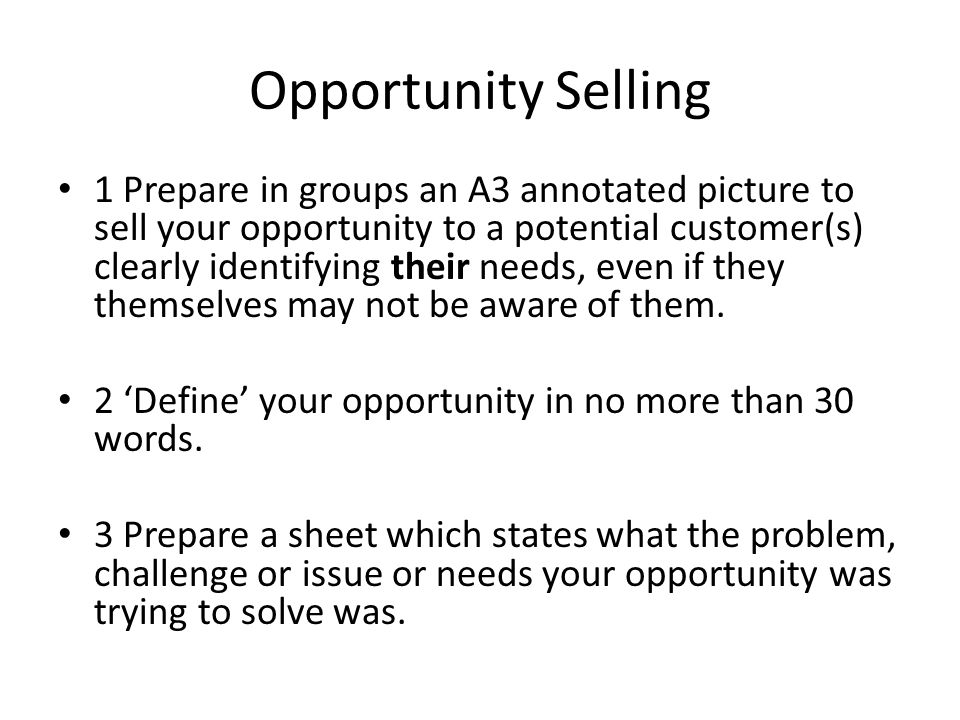 Now present (sell) your opportunity Using your A3 picture sell your opportunity to the other group.