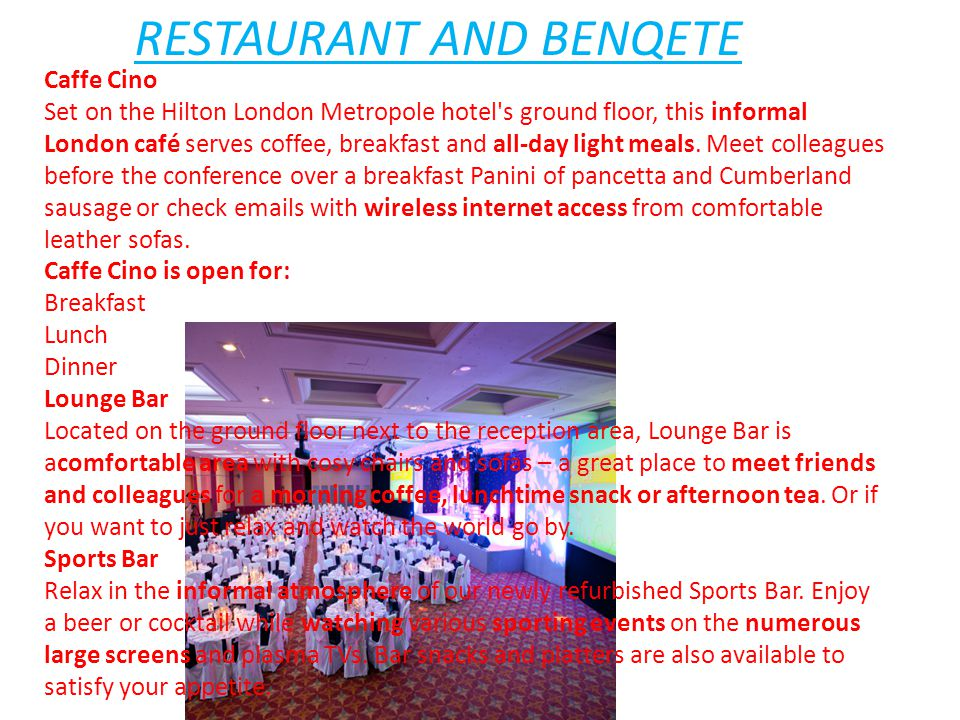 RESTAURANT AND BENQETE Caffe Cino Set on the Hilton London Metropole hotel s ground floor, this informal London café serves coffee, breakfast and all-day light meals.
