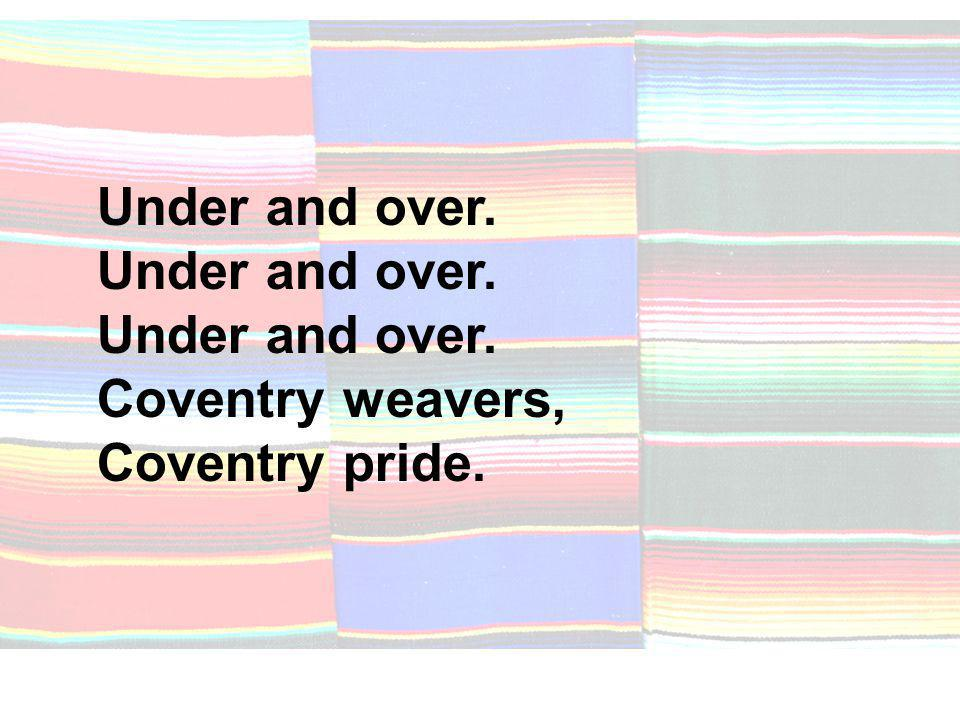 Under and over. Coventry weavers, Coventry pride.