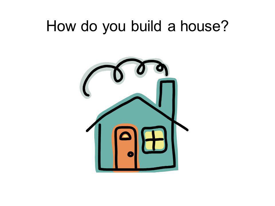 (How do you build a house?) Out of materials (Out of materials) With cement and bricks (With cement and bricks) And concrete too (And concrete too).