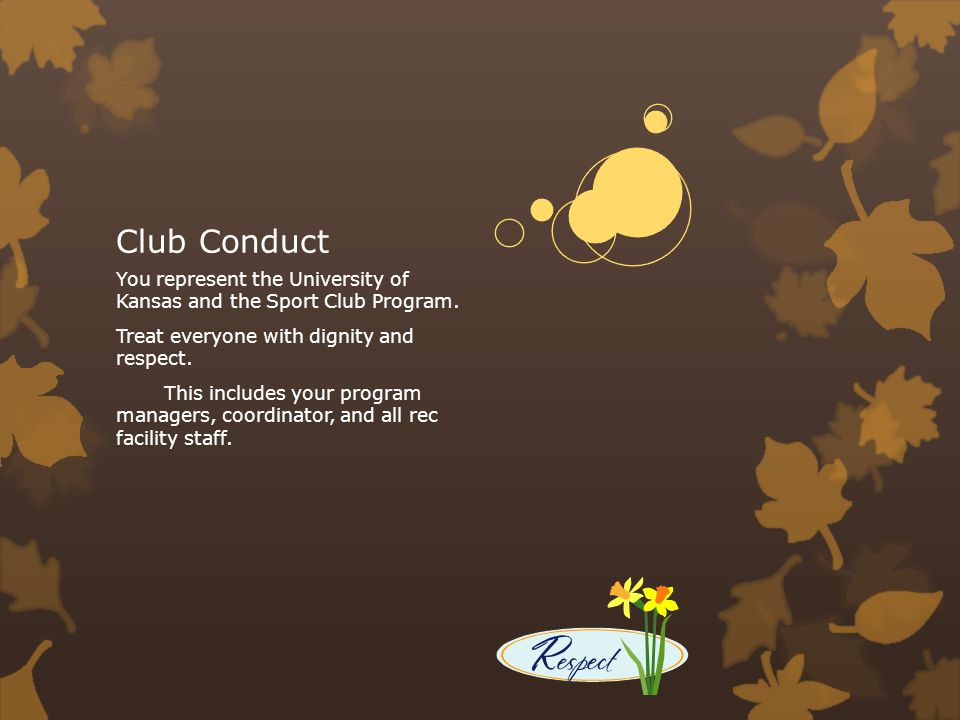 Club Conduct You represent the University of Kansas and the Sport Club Program.