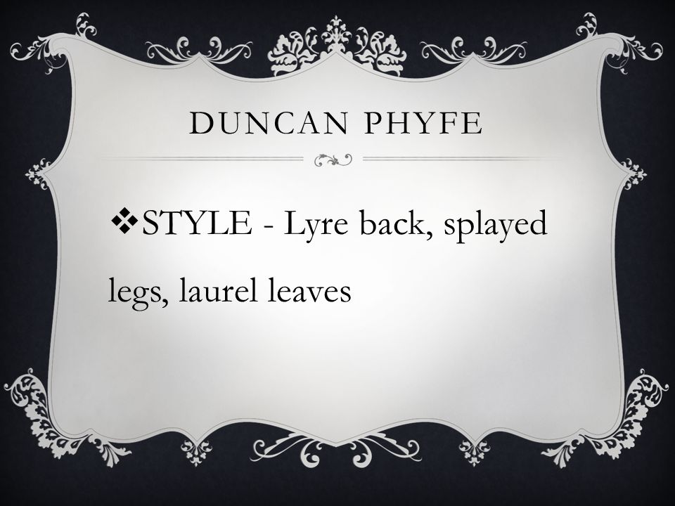 STYLE - Lyre back, splayed legs, laurel leaves DUNCAN PHYFE