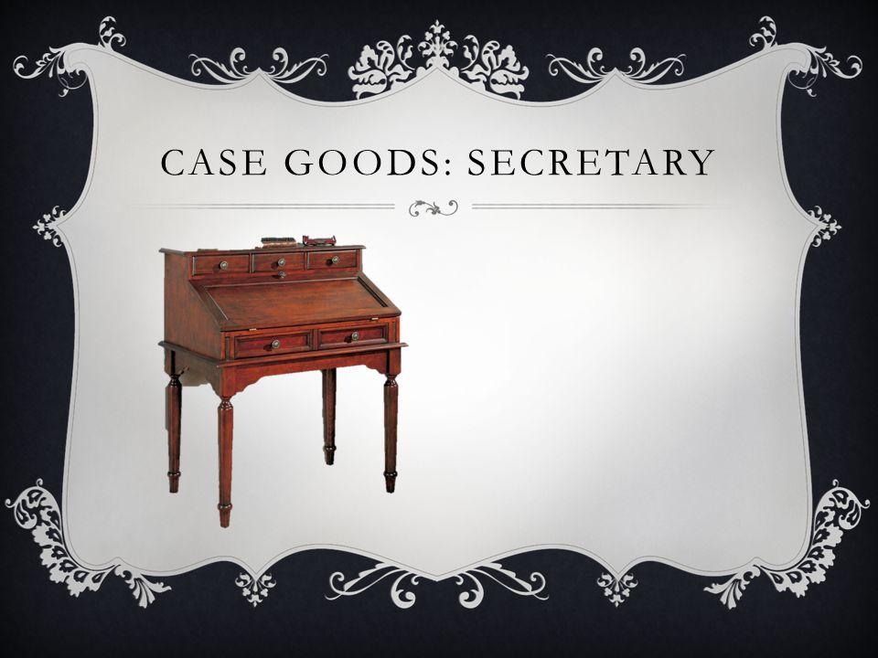 CASE GOODS: SECRETARY