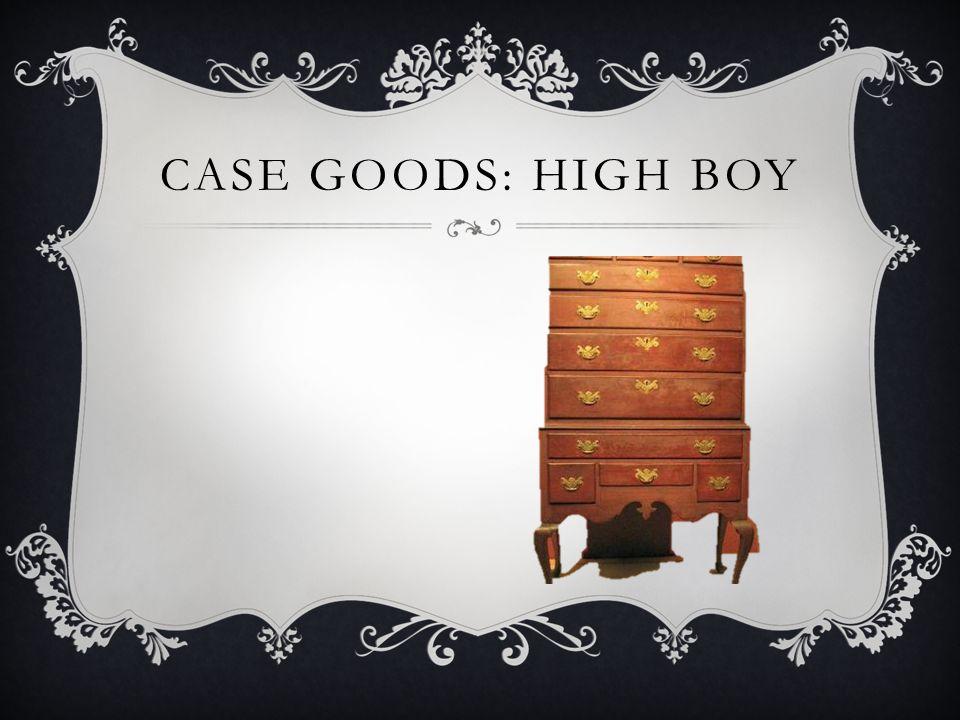 CASE GOODS: HIGH BOY