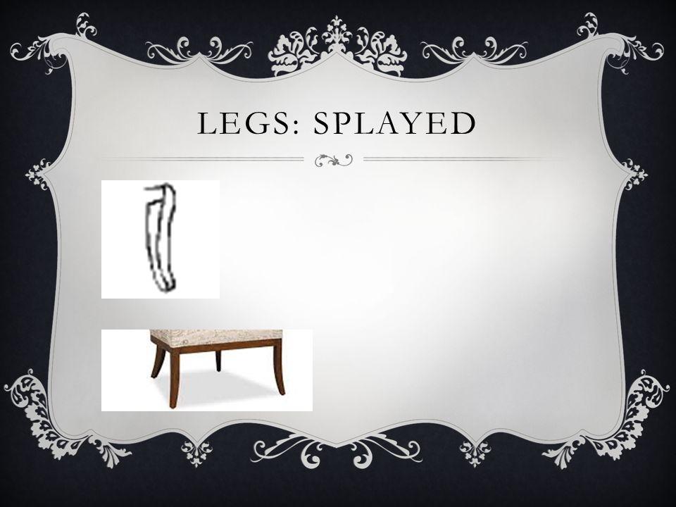 LEGS: SPLAYED
