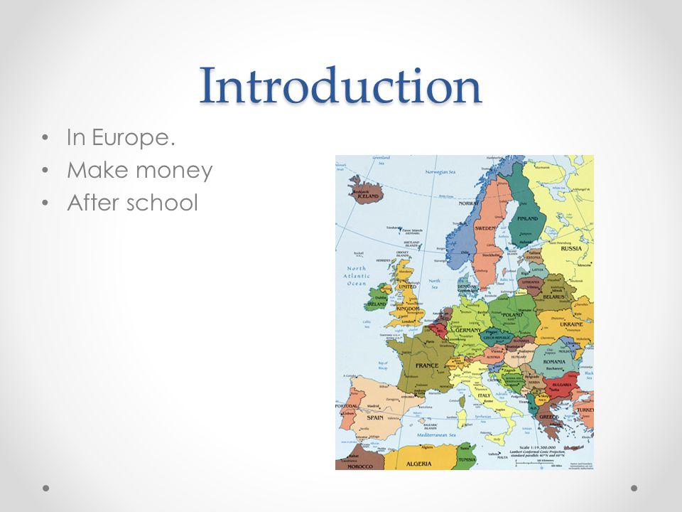 Introduction In Europe. Make money After school