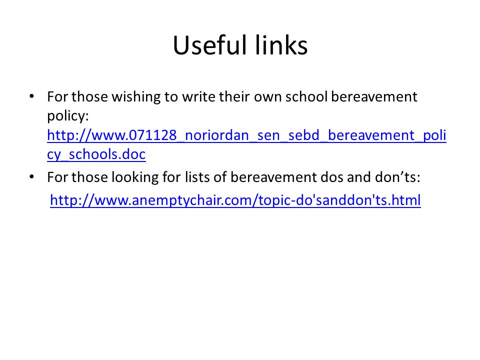 Useful links For those wishing to write their own school bereavement policy: http://www.071128_noriordan_sen_sebd_bereavement_poli cy_schools.doc http