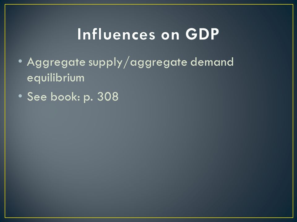 Aggregate supply/aggregate demand equilibrium See book: p. 308
