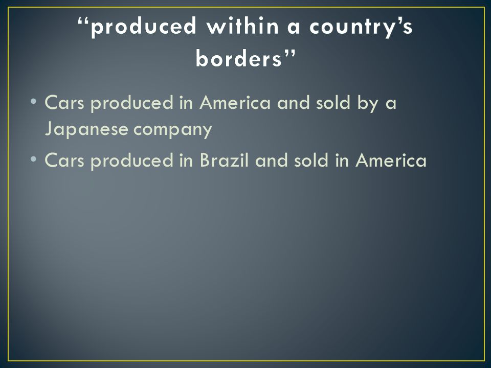 Cars produced in America and sold by a Japanese company Cars produced in Brazil and sold in America
