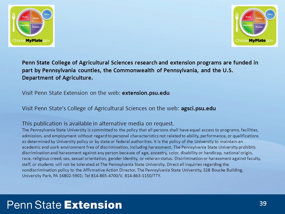 39 Penn State College of Agricultural Sciences research and extension programs are funded in part by Pennsylvania counties, the Commonwealth of Pennsylvania, and the U.S.