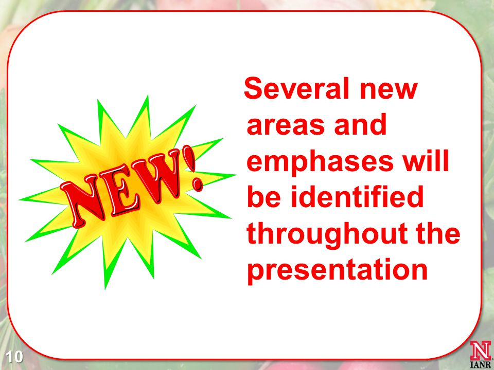 Several new areas and emphases will be identified throughout the presentation 10