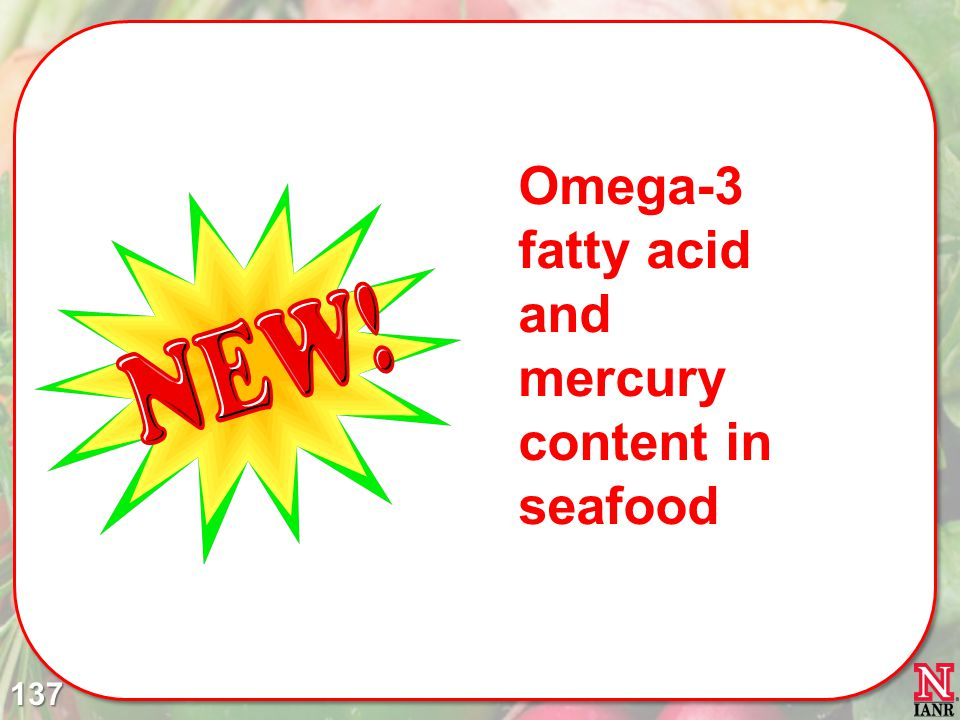 Omega-3 fatty acid and mercury content in seafood 137