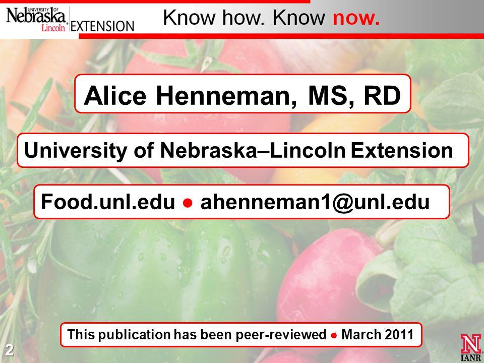 University of Nebraska–Lincoln Extension Food.unl.edu ahenneman1@unl.edu This publication has been peer-reviewed March 2011 Alice Henneman, MS, RD 2