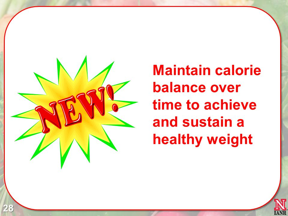 Maintain calorie balance over time to achieve and sustain a healthy weight 28