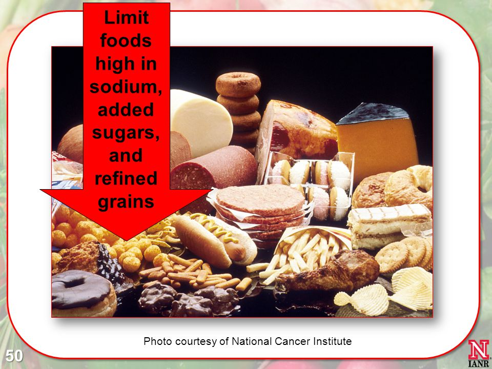 Limit foods high in sodium, added sugars, and refined grains Photo courtesy of National Cancer Institute 50