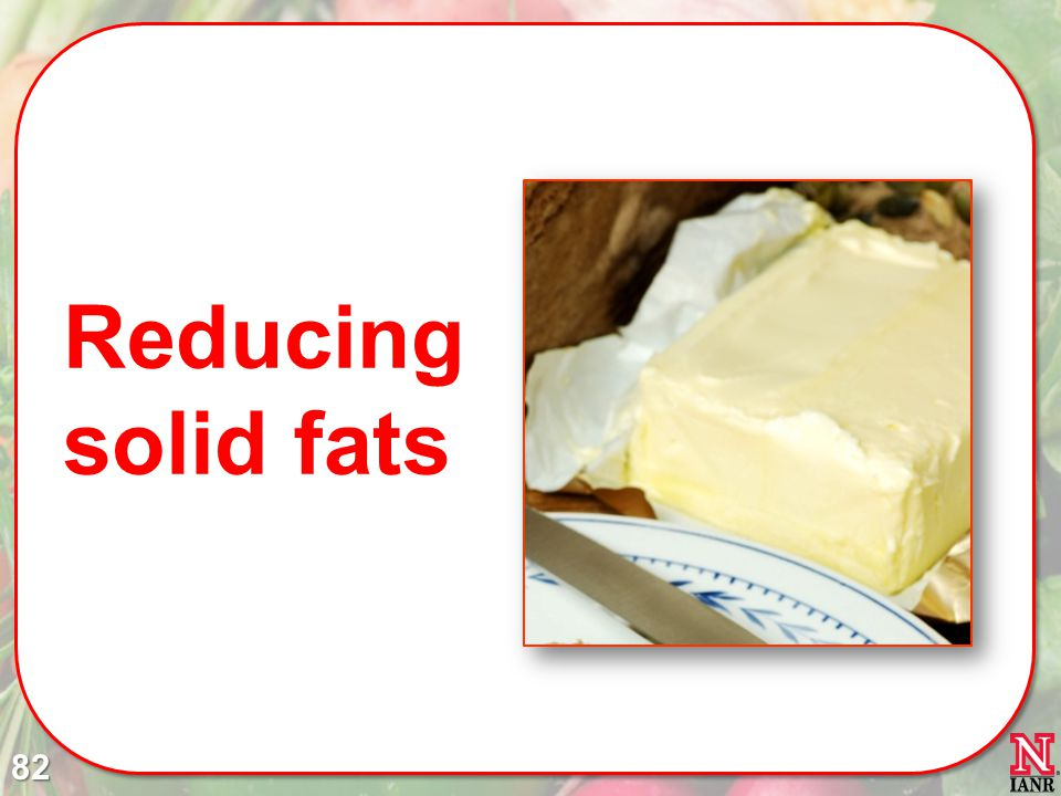 82 Reducing solid fats