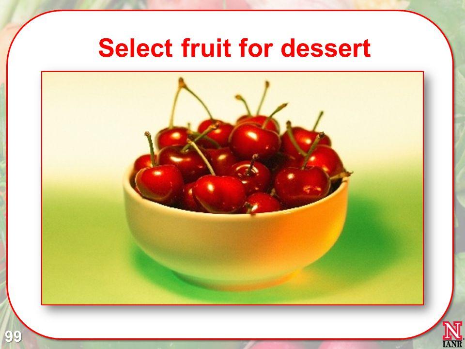 Select fruit for dessert 99