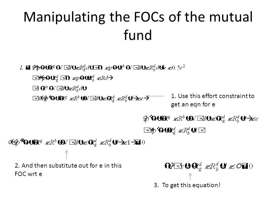 Manipulating the FOCs of the mutual fund 1. Use this effort constraint to get an eqn for e 2.