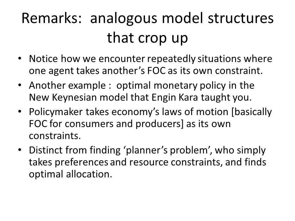 Remarks: analogous model structures that crop up Notice how we encounter repeatedly situations where one agent takes anothers FOC as its own constraint.