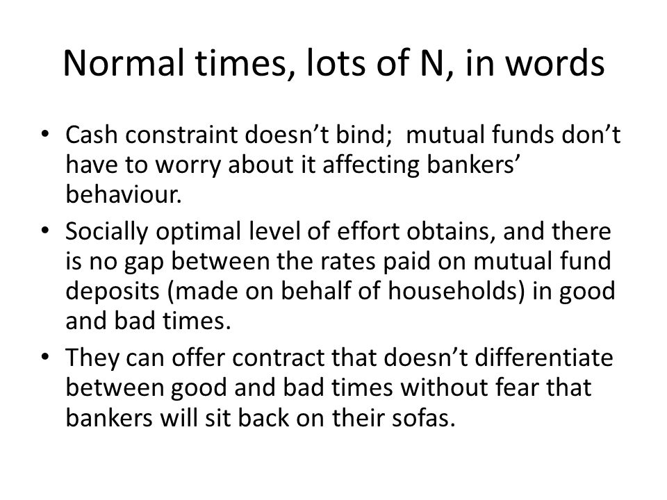 Normal times, lots of N, in words Cash constraint doesnt bind; mutual funds dont have to worry about it affecting bankers behaviour.