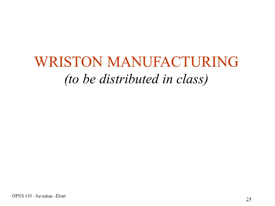 OPNS 430 - Savaskan -Ebert 25 WRISTON MANUFACTURING (to be distributed in class)